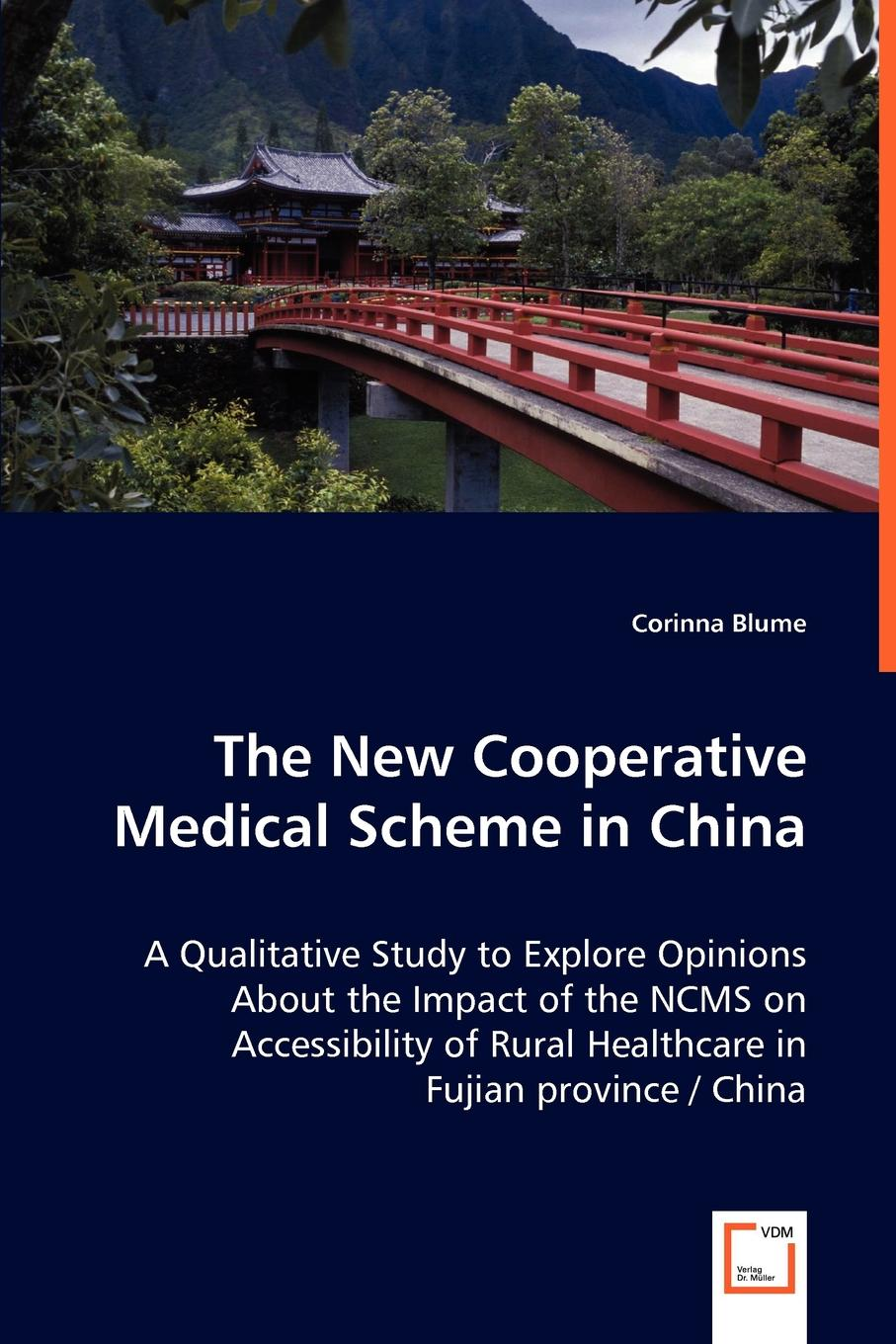 Corinna Blume The New Cooperative Medical Scheme in China - A Qualitative Study to Explore Opinions About the Impact of the NCMS on Accessibility of Rural Healthcare in Fujian province / China study of icds scheme in rural and tribal projects in maharashtra