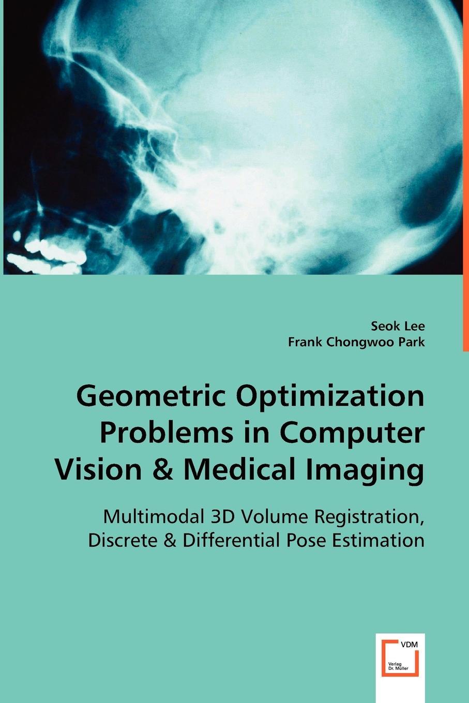 Seok Lee, Frank Chongwoo Park Geometric Optimization Problems in Computer Vision . Medical Imaging