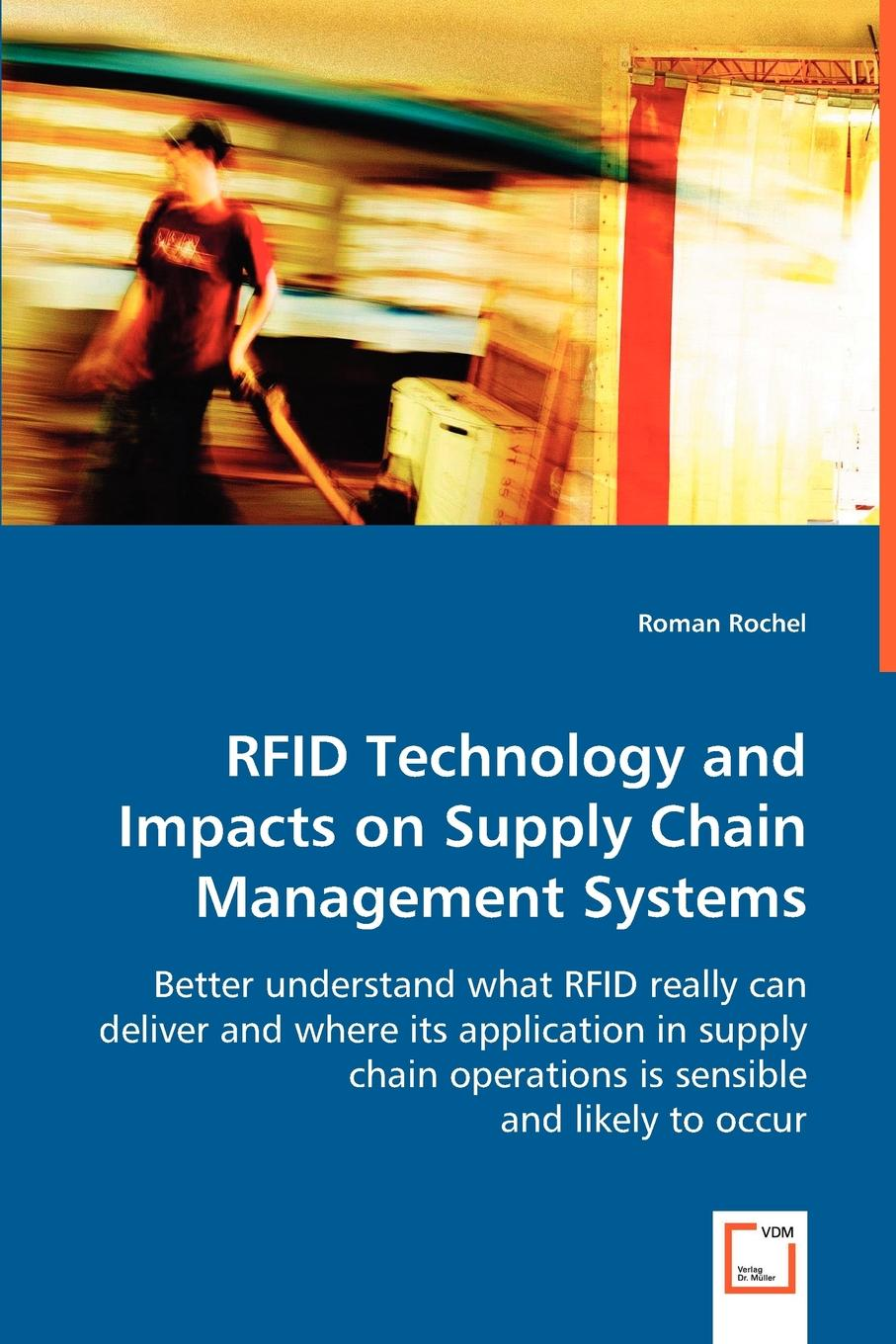Roman Rochel RFID Technology and Impacts on Supply Chain Management Systems