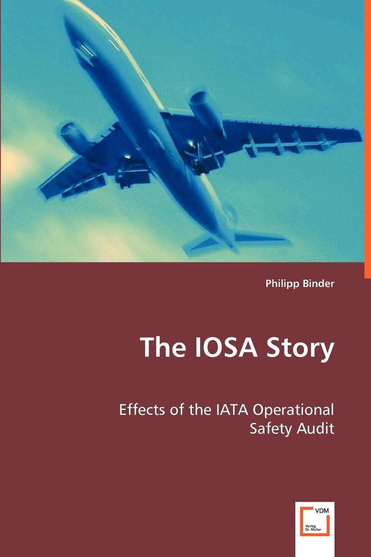 Philipp Binder The IOSA Story. Effects of the IATA Operational