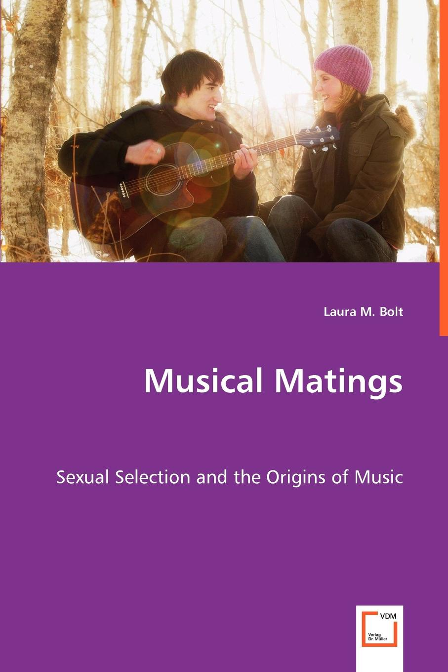 Laura M. Bolt Musical Matings - Sexual Selection and the Origins of Music коллектив авторов wyeth s repository of sacred music