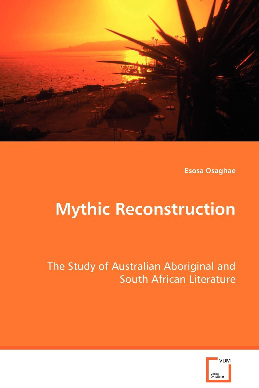 Osaghae Esosa Mythic Reconstruction - The Study of Australian Aboriginal and South African Literature r sugirtharajah s exploring postcolonial biblical criticism history method practice