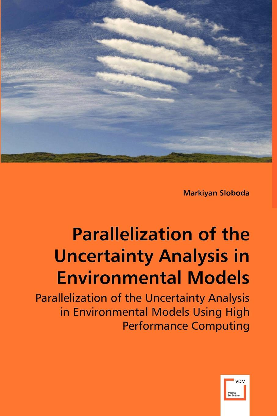 Markiyan Sloboda Parallelization of the Uncertainty Analysis in Environmental Models - Parallelization of the Uncertainty Analysis in Environmental Models Using High Performance Computing