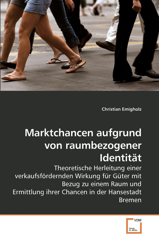 Marktchancen aufgrund von raumbezogener Identitat Die Arbeit untersucht ob die Verbundenheit von Individuen mit einem...
