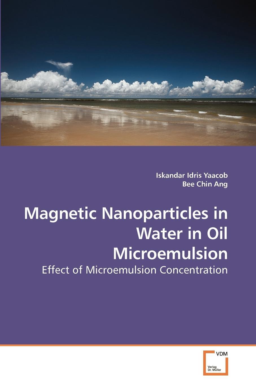 Iskandar Idris Yaacob Magnetic Nanoparticles in Water in Oil Microemulsion