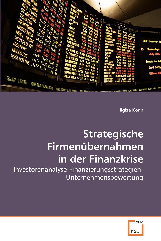 Ilgiza Konn Strategische Firmenubernahmen in der Finanzkrise xue bai bus gegen bahn wandel und entwicklung von konzepten strategien und perspektiven in veranderten wettbewerbssituationen