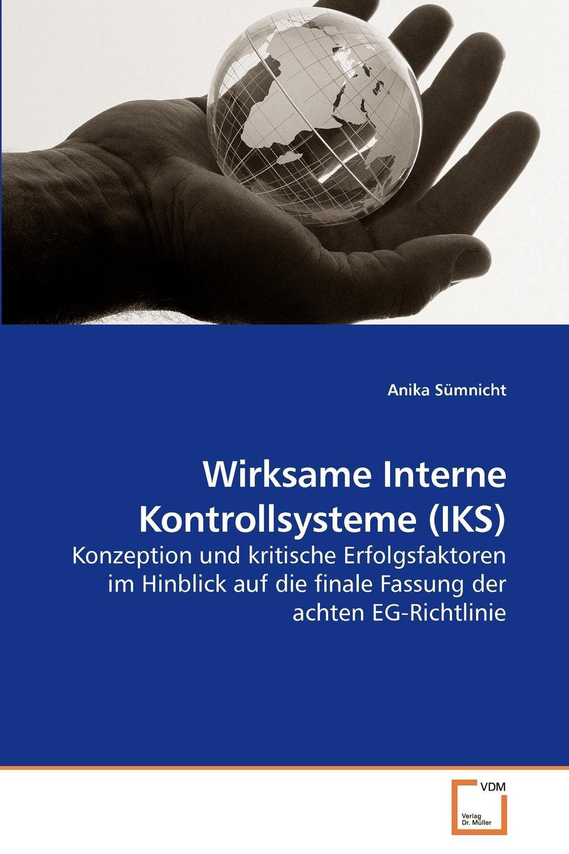 Wirksame Interne Kontrollsysteme (IKS) Angekurbelt durch Finanzskandale wie die von Enron und Parmalat wurde...