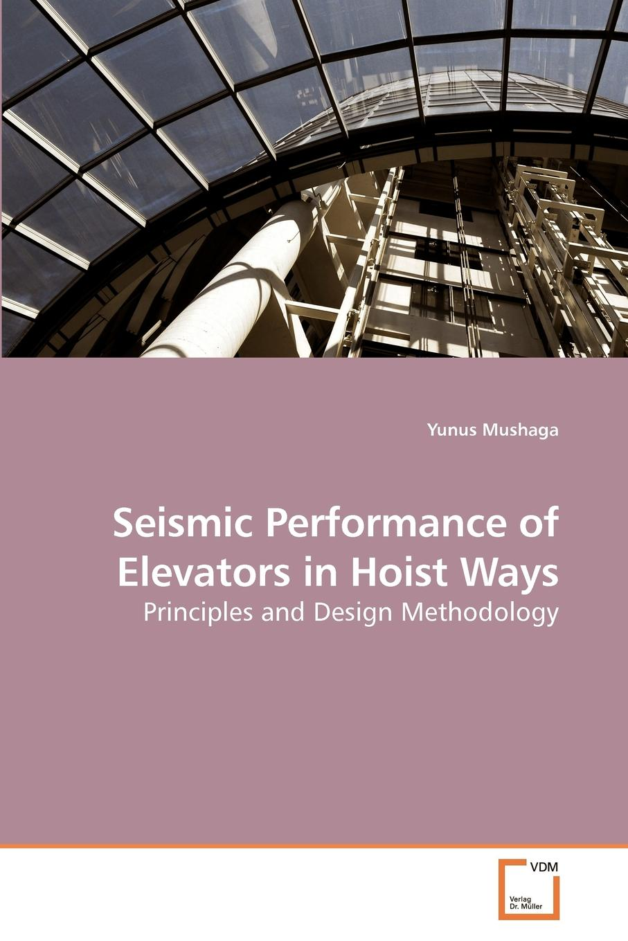 Yunus Mushaga Seismic Performance of Elevators in Hoist Ways недорго, оригинальная цена
