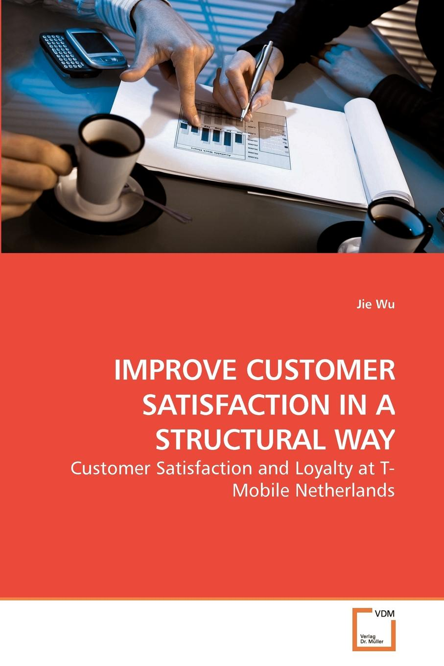 Jie Wu IMPROVE CUSTOMER SATISFACTION IN A STRUCTURAL WAY andrew frawley igniting customer connections fire up your company s growth by multiplying customer experience and engagement