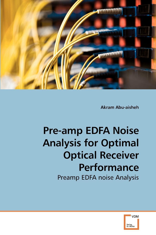 цена на Akram Abu-aisheh Pre-amp EDFA Noise Analysis for Optimal Optical Receiver Performance