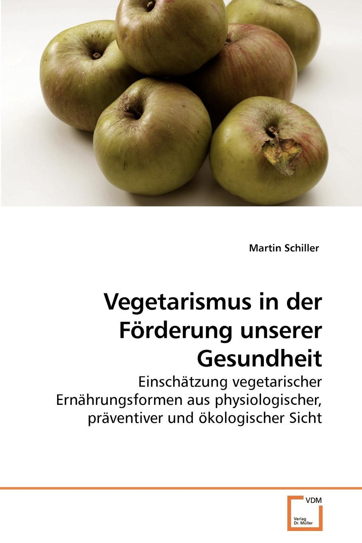 Martin Schiller Vegetarismus in der Forderung unserer Gesundheit martin schiller vegetarismus in der forderung unserer gesundheit