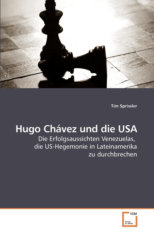 Tim Sprissler Hugo Chavez und die USA tim sprissler hugo chavez und die usa