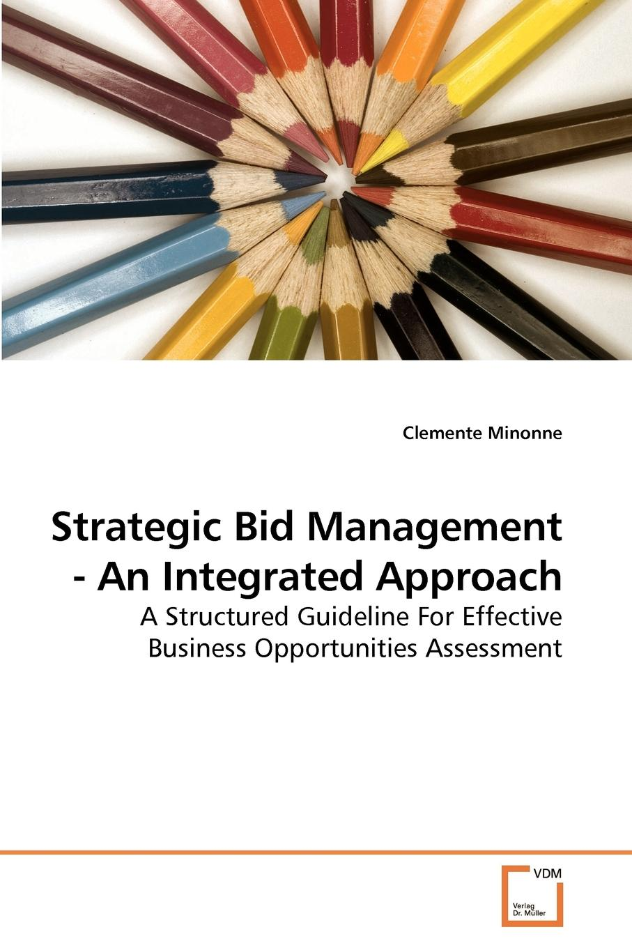Strategic Bid Management - An Integrated Approach This book offers a method, called FOCUS, for the structured...