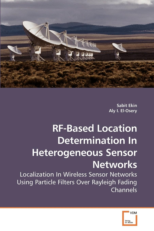 Sabit Ekin, Aly I. RF-Based Location Determination In Heterogeneous Sensor Networks localization in wireless sensor network