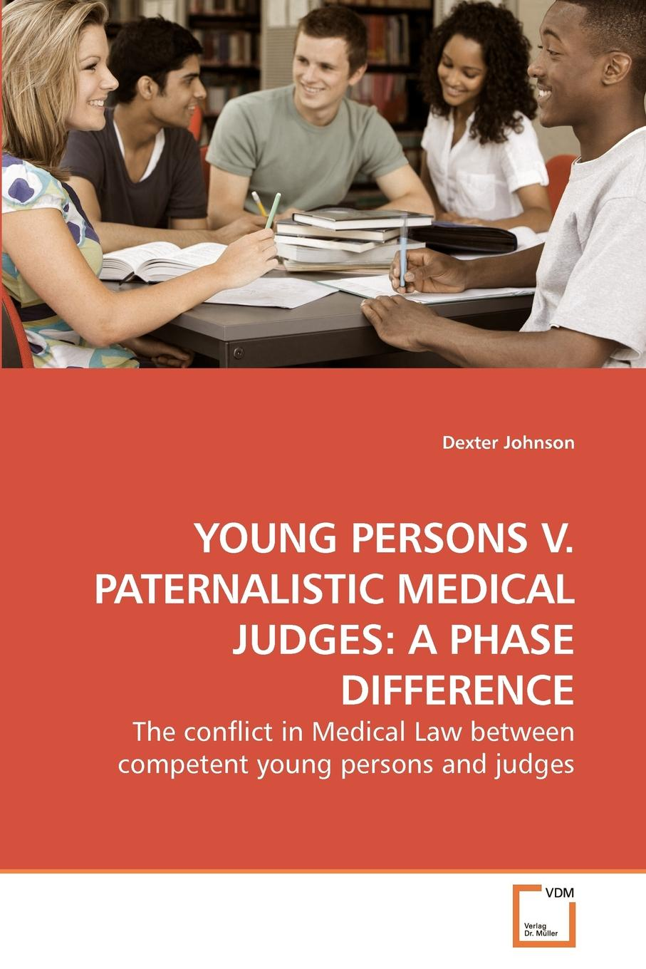 Dexter Johnson YOUNG PERSONS V. PATERNALISTIC MEDICAL JUDGES. A PHASE DIFFERENCE lorraine corfield abc of medical law