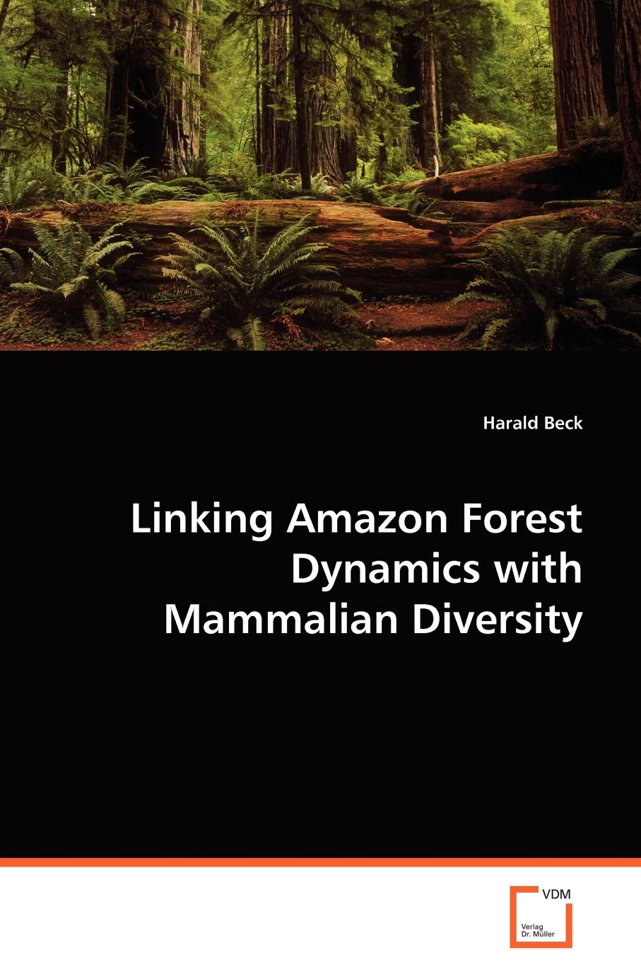 Harald Beck Linking Amazon Forest Dynamics with Mammalian Diversity fisher richard ecology and management of forest soils