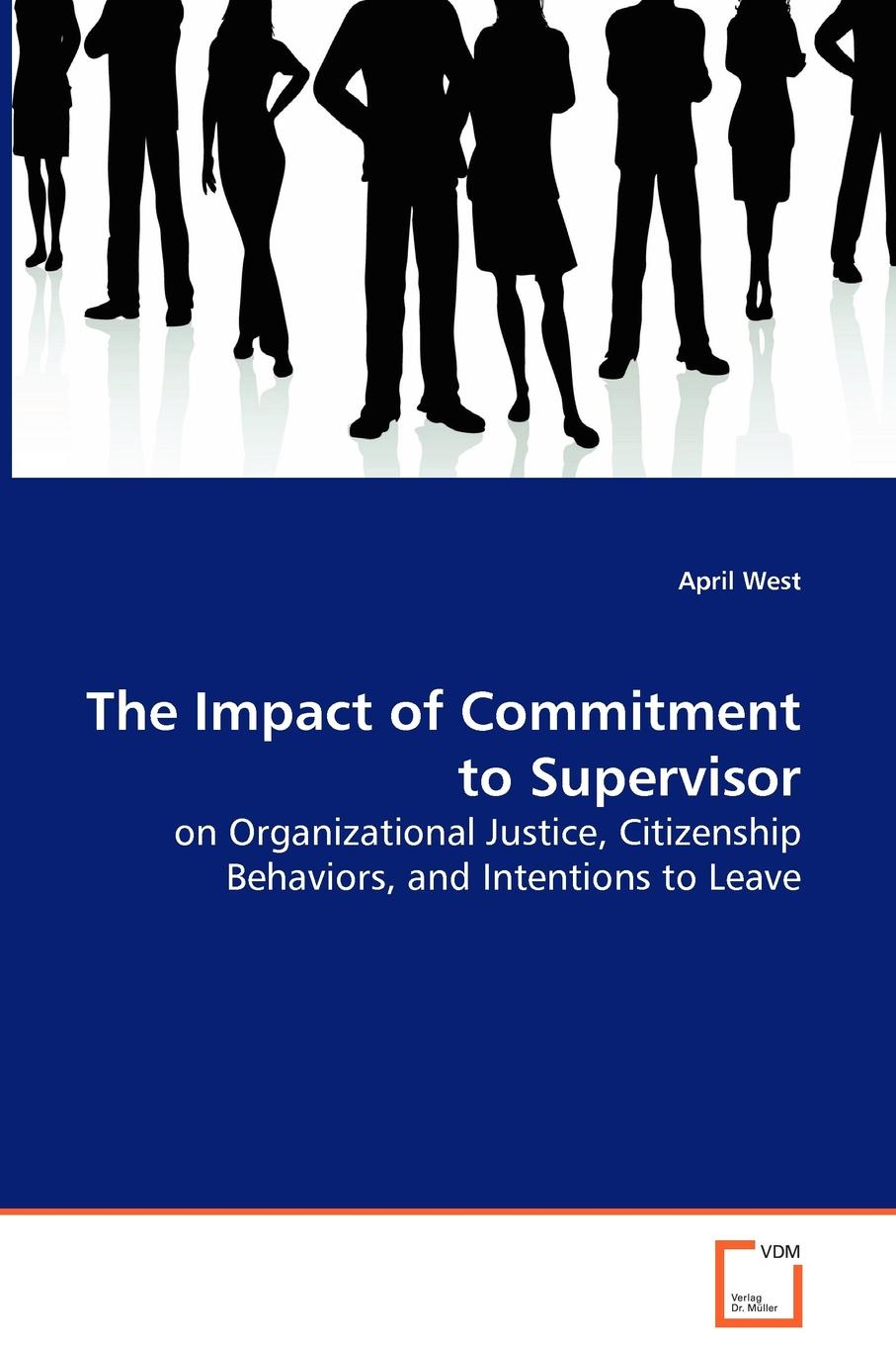 April West The Impact of Commitment to Supervisor - on Organizational Justice, Citizenship Behaviors, and Intentions to Leave недорго, оригинальная цена