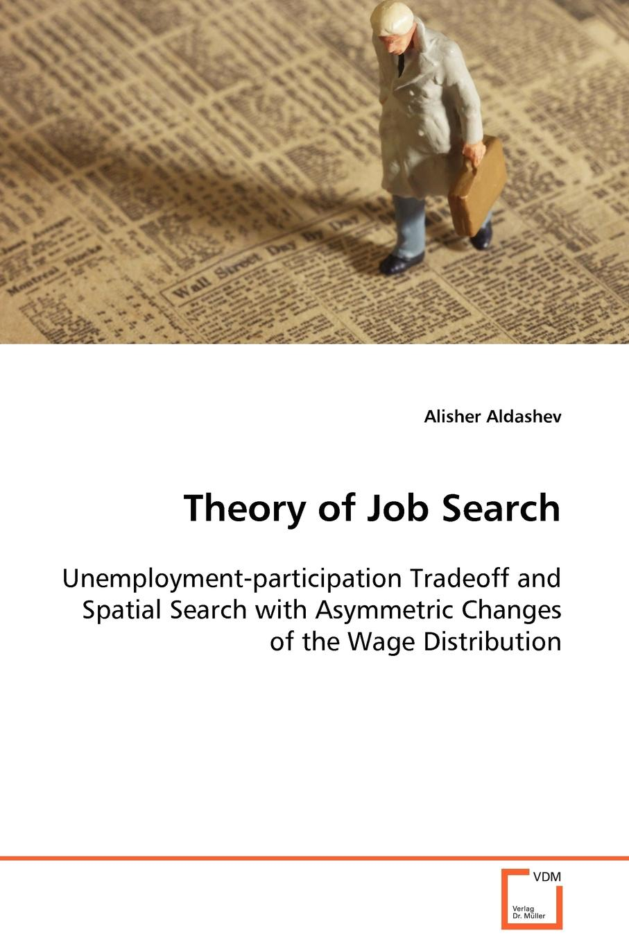 Alisher Aldashev Theory of Job Search Unemployment-participation Tradeoff and Spatial Search with Asymmetric Changes of the Wage Distribution optimal unemployment insurance in a job search