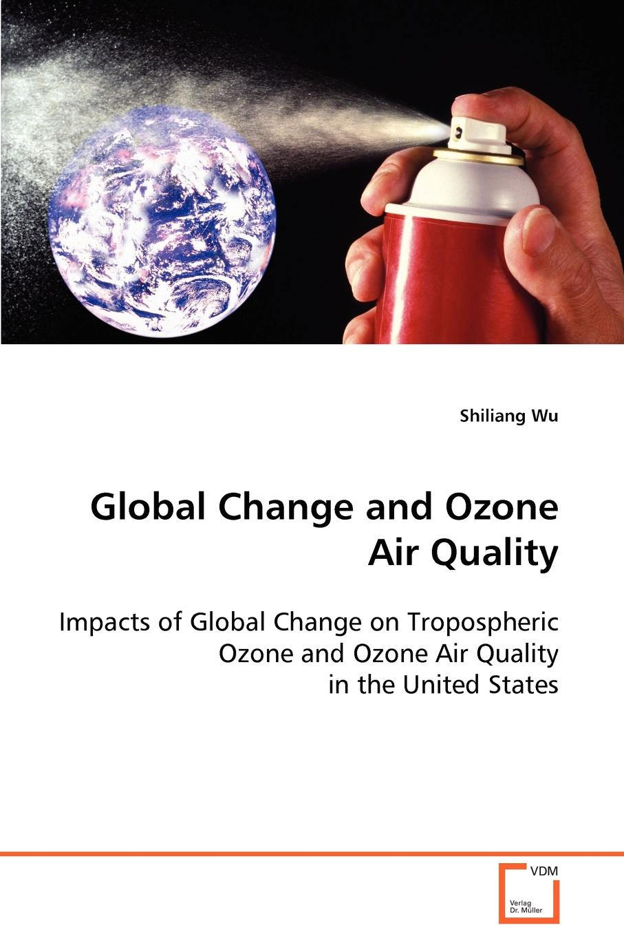 Shiliang Wu Global Change and Ozone Air Quality william rom n environmental policy and public health air pollution global climate change and wilderness
