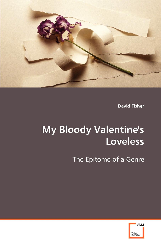 David Fisher My Bloody Valentine.s Loveless