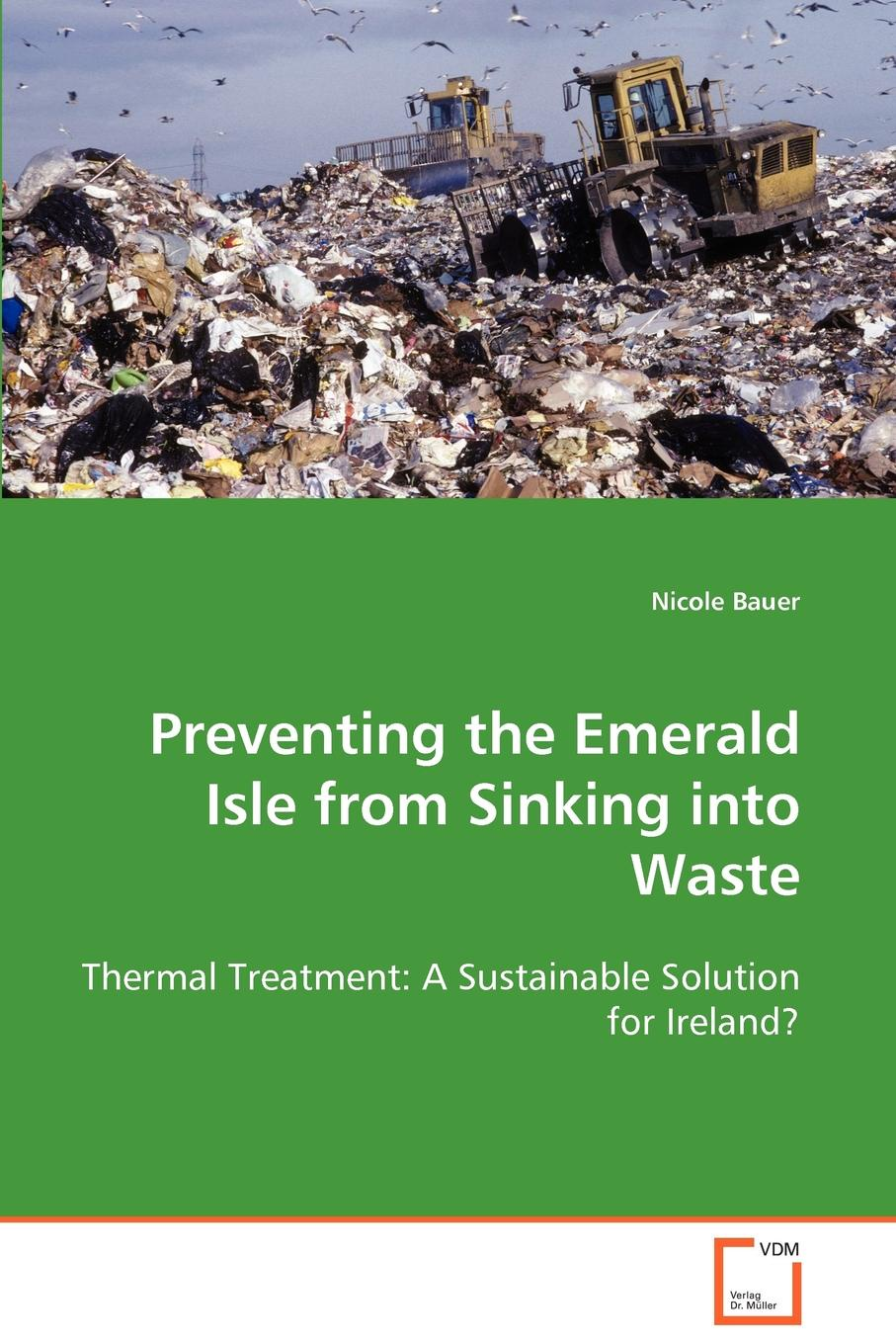 Nicole Bauer Preventing the Emerald Isle from Sinking into Waste недорго, оригинальная цена