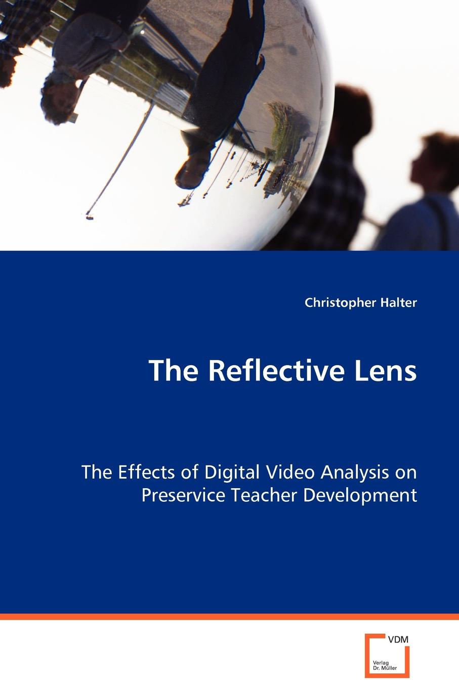 Фото - Christopher Halter The Reflective Lens - The Effects of Digital Video Analysis on Preservice Teacher Development the influence of head teacher evaluation on their professional growth