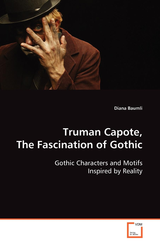 Diana Baumli Truman Capote, The Fascination of Gothic truman capote the grass harp breakfast at tiffany s