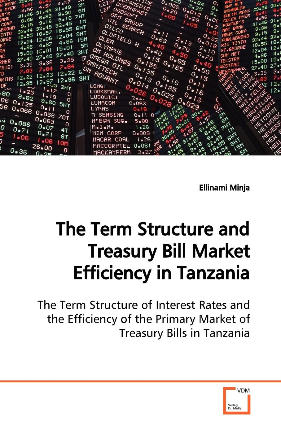 Ellinami Minja The Term Structure and Treasury Bill Market Efficiency in Tanzania The Term Structure of Interest Rates and the Efficiency of the Primary Market of Treasury Bills in Tanzania halil kiymaz market microstructure in emerging and developed markets price discovery information flows and transaction costs