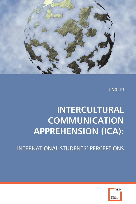 LING LIU INTERCULTURAL COMMUNICATION APPREHENSION (ICA) culture technology communication towards an intercultural global village