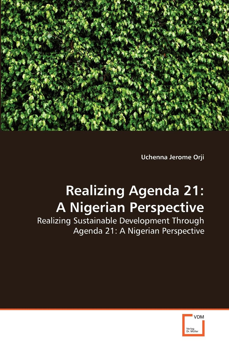 Uchenna Jerome Orji Realizing Agenda 21. A Nigerian Perspective nicolas lesca environmental scanning and sustainable development
