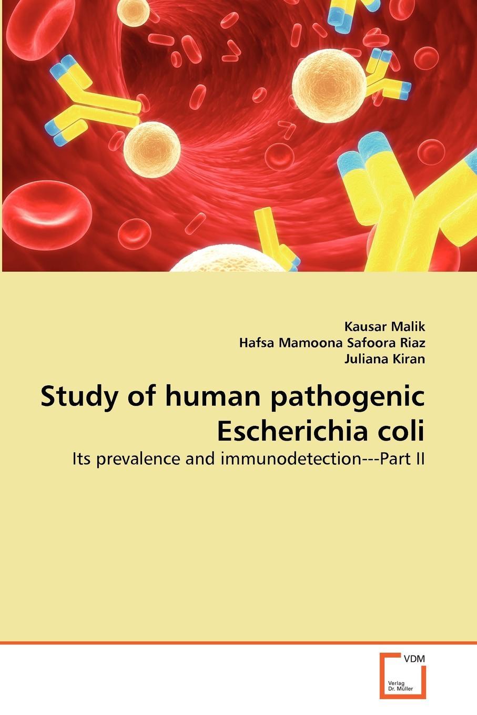Kausar Malik, Hafsa Mamoona Safoora Riaz, Juliana Kiran Study of human pathogenic Escherichia coli цена