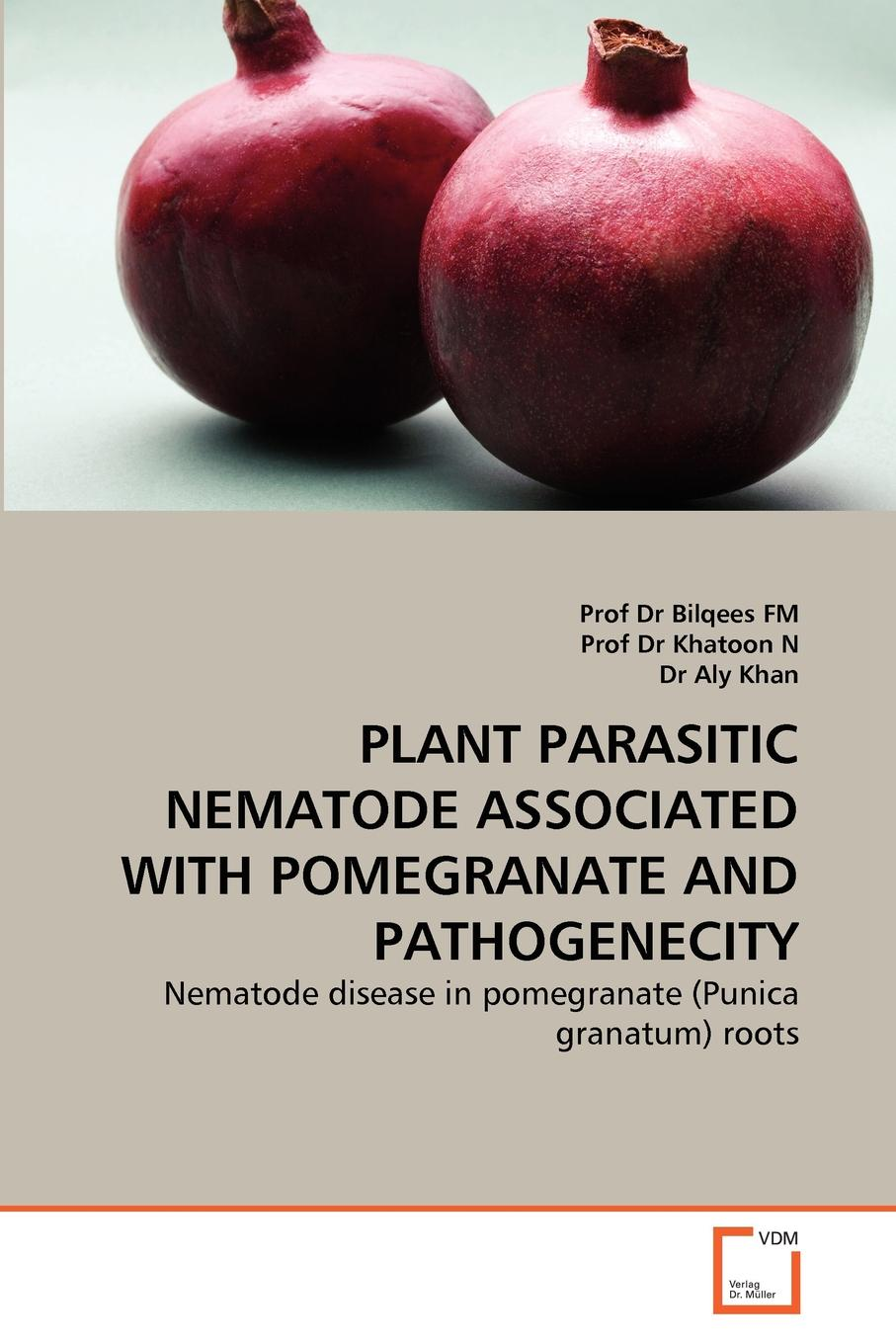 Prof Dr Bilqees FM, Prof Dr Khatoon N, Dr Aly Khan PLANT PARASITIC NEMATODE ASSOCIATED WITH POMEGRANATE AND PATHOGENECITY недорго, оригинальная цена