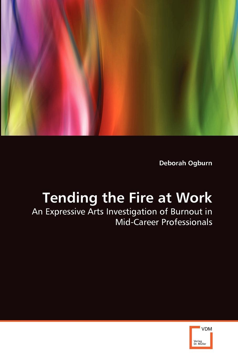 Deborah Ogburn Tending the Fire at Work motivation and action