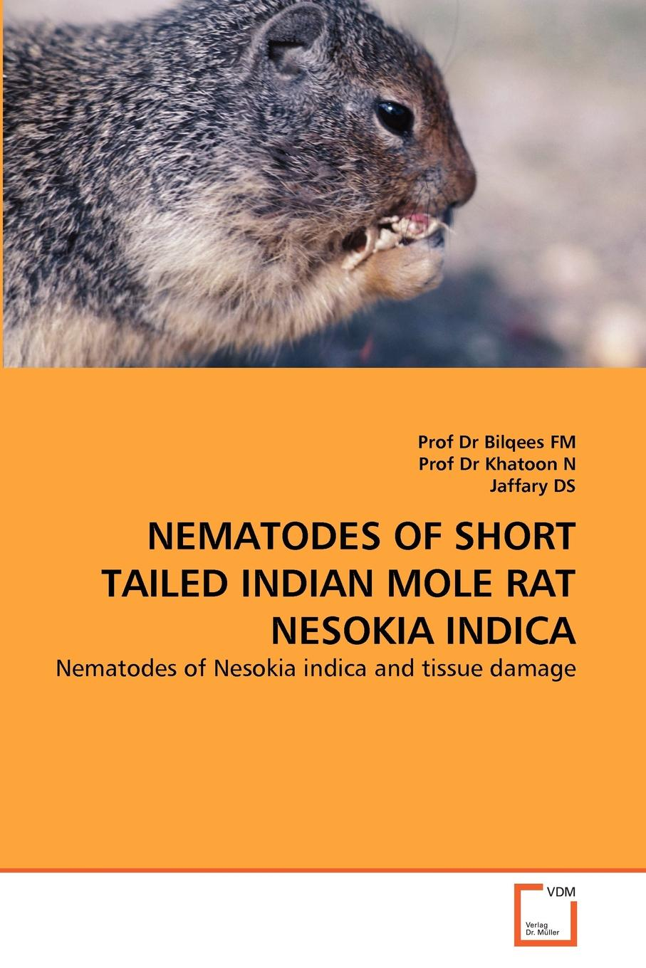 Prof Dr Bilqees FM, Prof Dr Khatoon N, Jaffary DS NEMATODES OF SHORT TAILED INDIAN MOLE RAT NESOKIA INDICA недорго, оригинальная цена