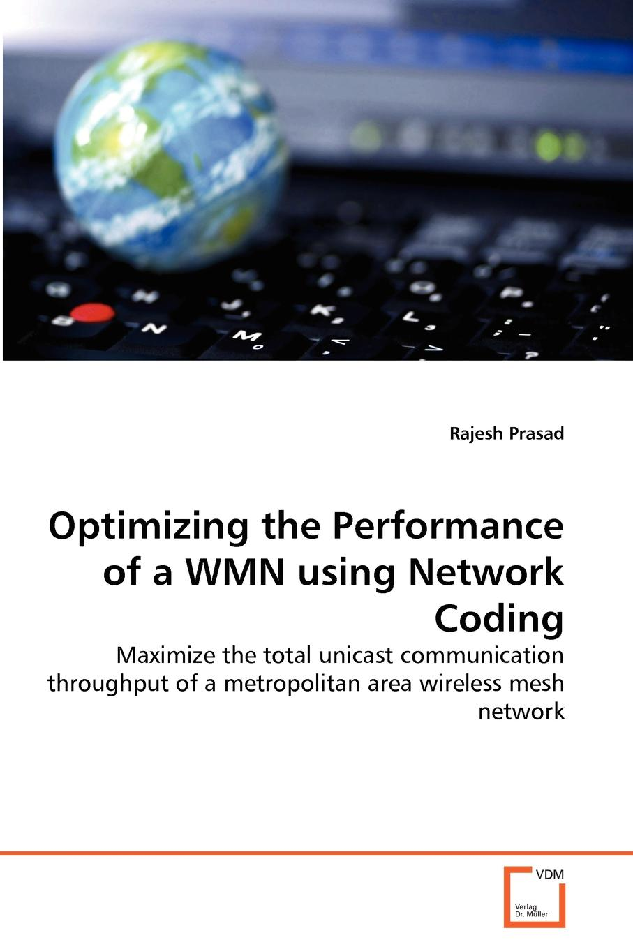 Rajesh Prasad Optimizing the Performance of a WMN using Network Coding khaldoun agha al network coding