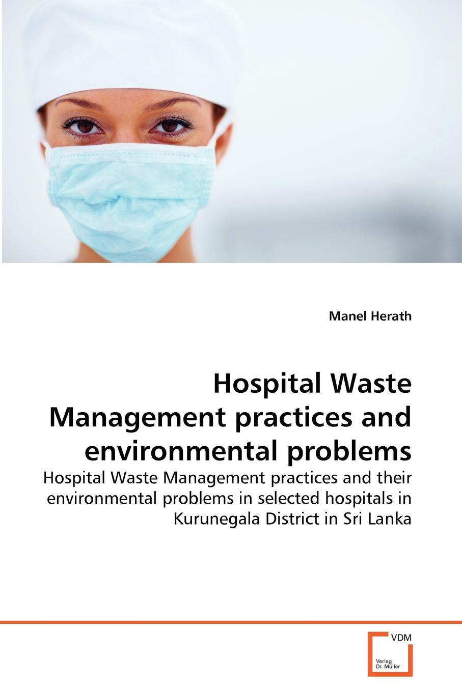 Manel Herath Hospital Waste Management practices and environmental problems joseph ofungwu statistical applications for environmental analysis and risk assessment