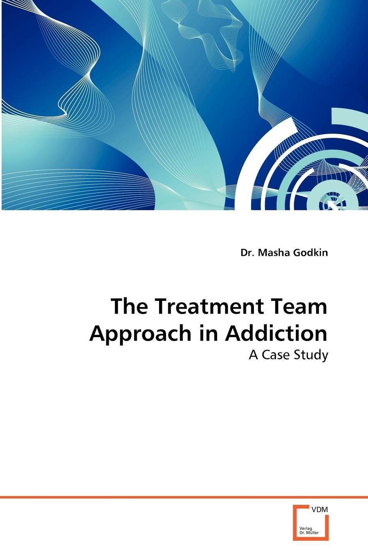 Godkin Dr. Masha The Treatment Team Approach in Addiction paul davis addiction psychology and treatment