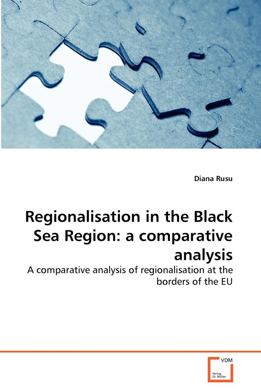 Diana Rusu Regionalisation in the Black Sea Region. a comparative analysis diana rusu regionalisation in the black sea region a comparative analysis