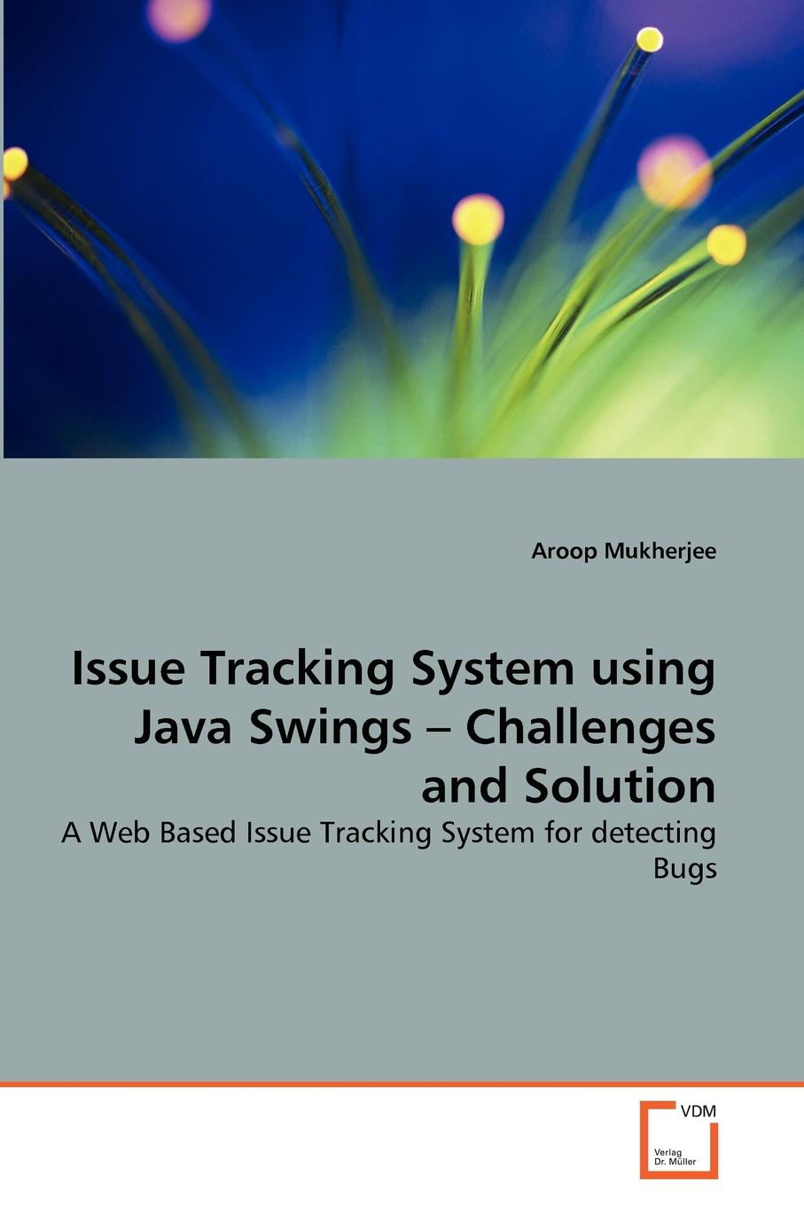 Aroop Mukherjee Issue Tracking System using Java Swings - Challenges and Solution