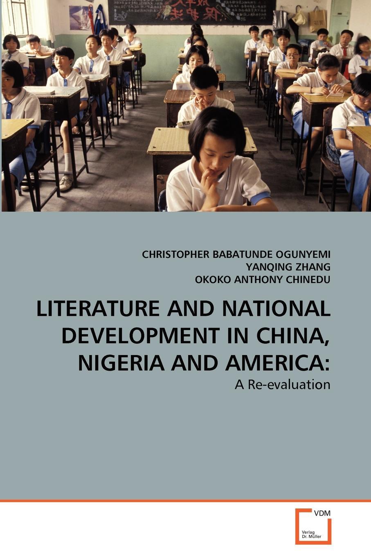 CHRISTOPHER BABATUNDE OGUNYEMI, YANQING ZHANG, OKOKO ANTHONY CHINEDU LITERATURE AND NATIONAL DEVELOPMENT IN CHINA, NIGERIA AND AMERICA adeola babatunde women s rights in nigeria