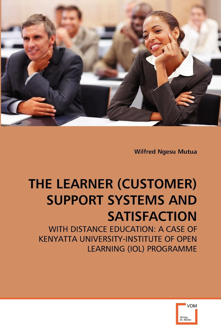 Wilfred Ngesu Mutua THE LEARNER (CUSTOMER) SUPPORT SYSTEMS AND SATISFACTION wilfred ngesu mutua the learner customer support systems and satisfaction