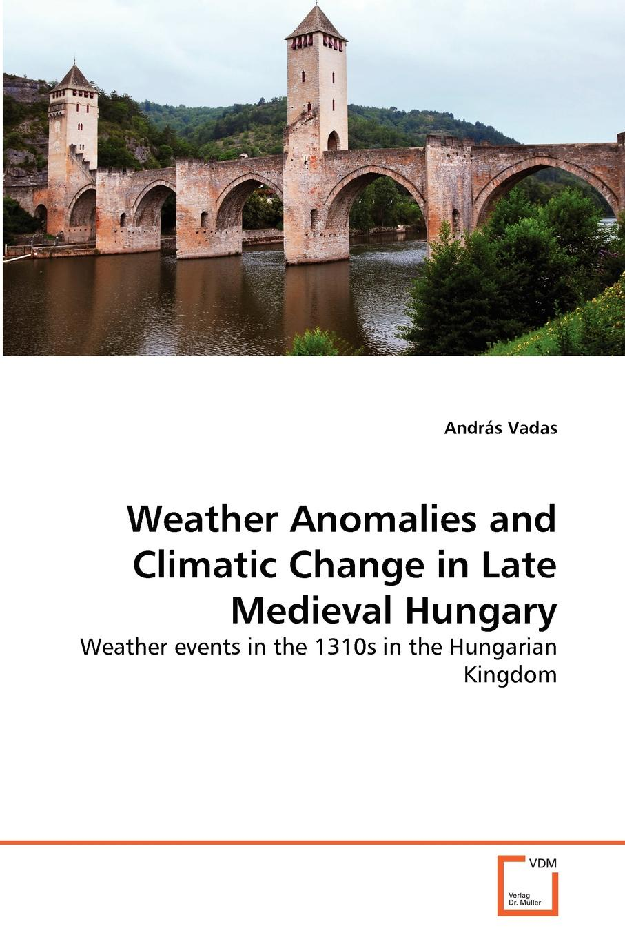 András Vadas Weather Anomalies and Climatic Change in Late Medieval Hungary climatic aspects of spaces