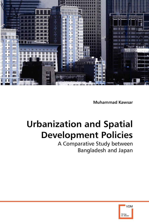 Muhammad Kawsar Urbanization and Spatial Development Policies impact of urbanization and industrialization