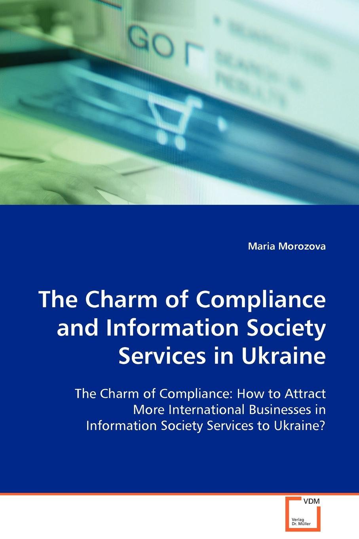 Maria Morozova The Charm of Compliance and Information Society Services in Ukraine недорго, оригинальная цена