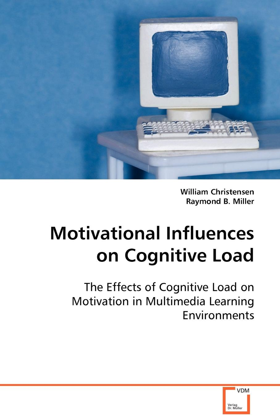 William Christensen, Raymond B. Miller Motivational Influences on Cognitive Load motivation and action