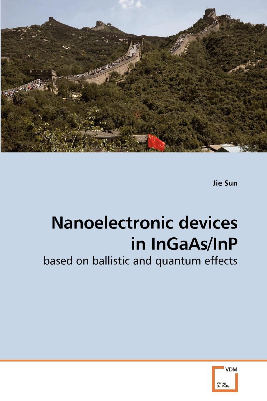 Jie Sun Nanoelectronic devices in InGaAs/InP jatav hamendra singh srivastava pankaj raj balwinder single electron devices and circuits design