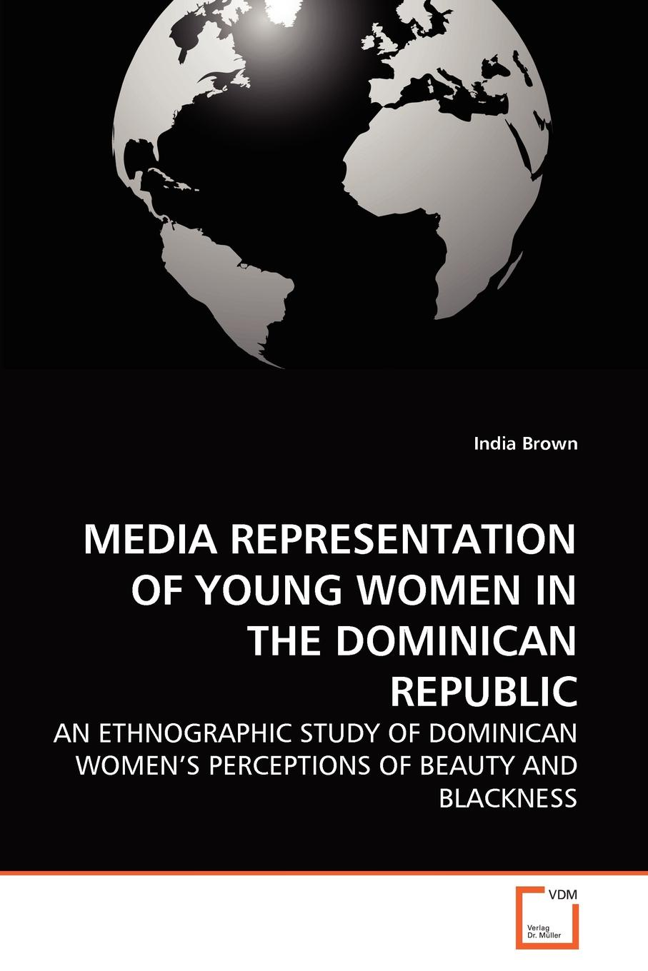 India Brown MEDIA REPRESENTATION OF YOUNG WOMEN IN THE DOMINICAN REPUBLIC priest i am through the eyez of the warriorz of light