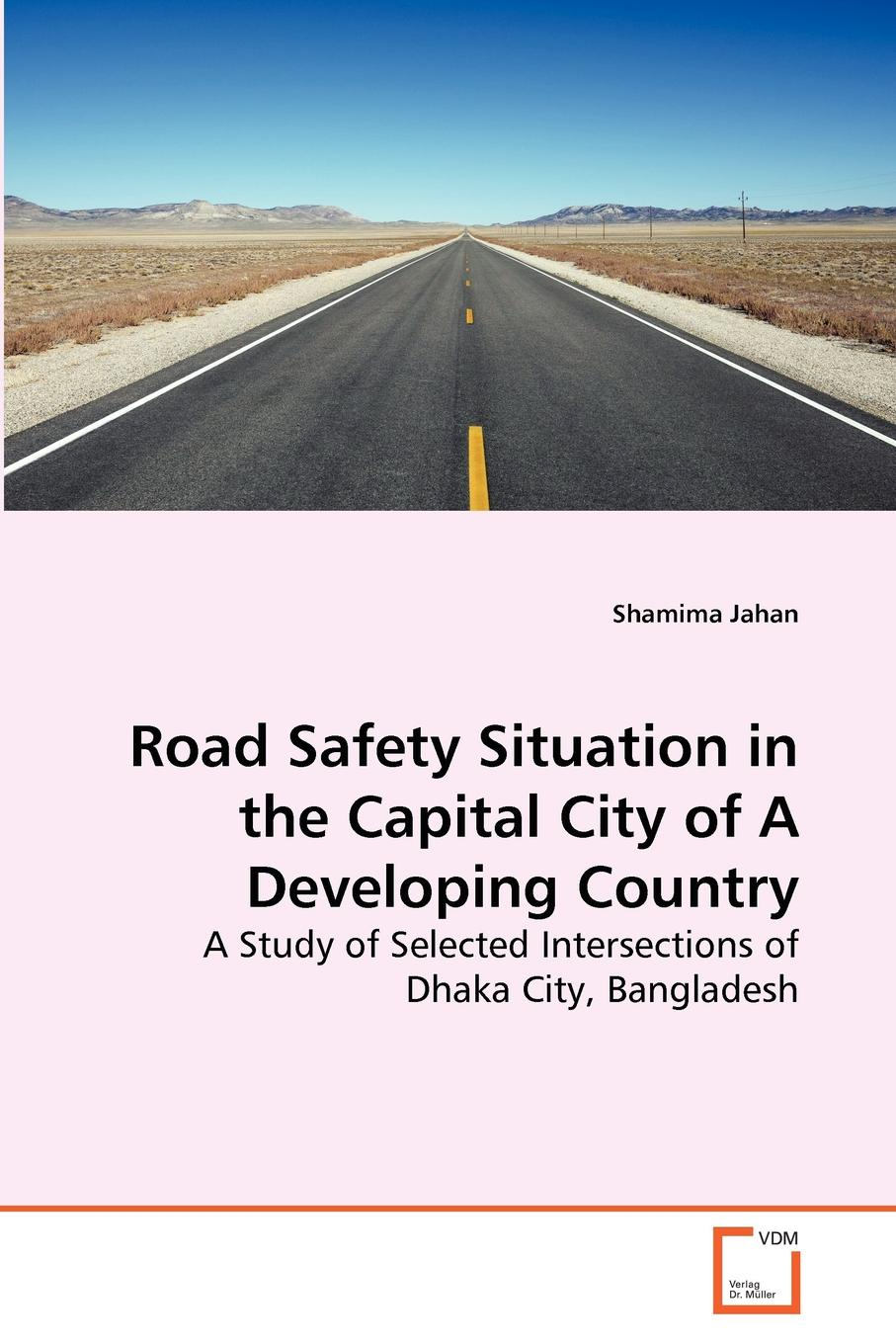 Shamima Jahan Road Safety Situation in the Capital City of A Developing Country цена 2017