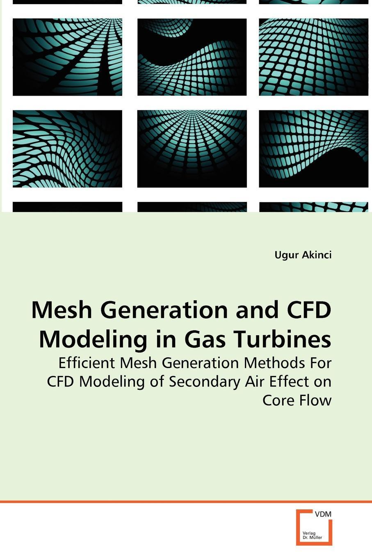 лучшая цена Ugur Akinci Mesh Generation and CFD Modeling in Gas Turbines