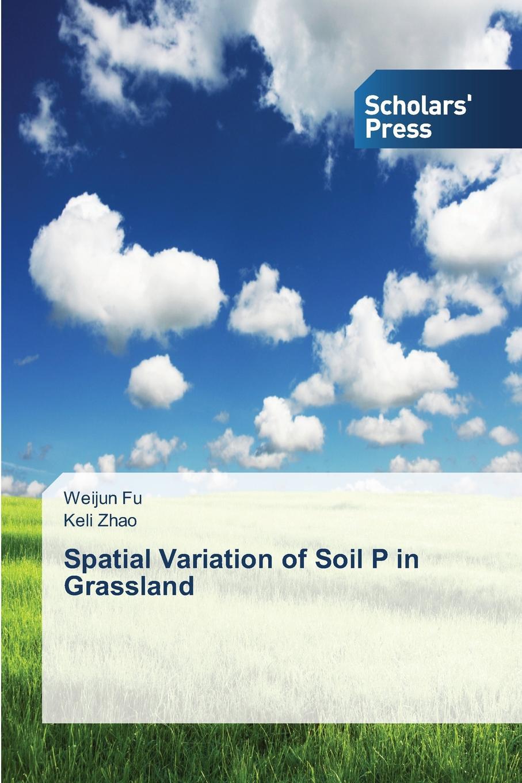 Fu Weijun, Zhao Keli Spatial Variation of Soil P in Grassland недорго, оригинальная цена